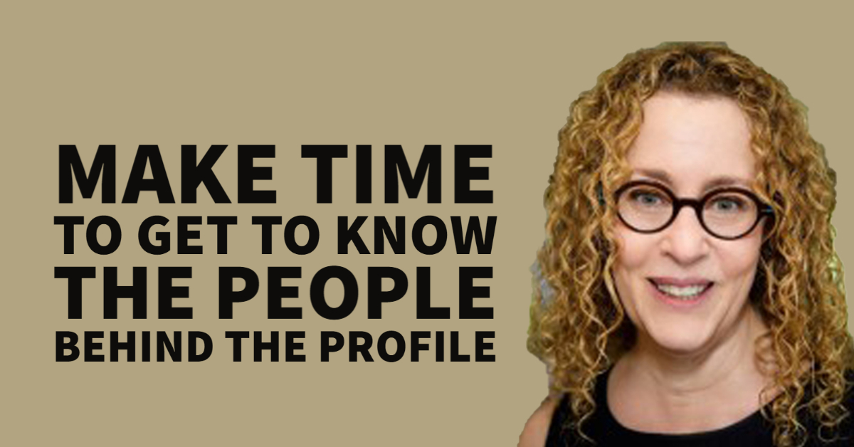 Make time to get to know the people behind the profile