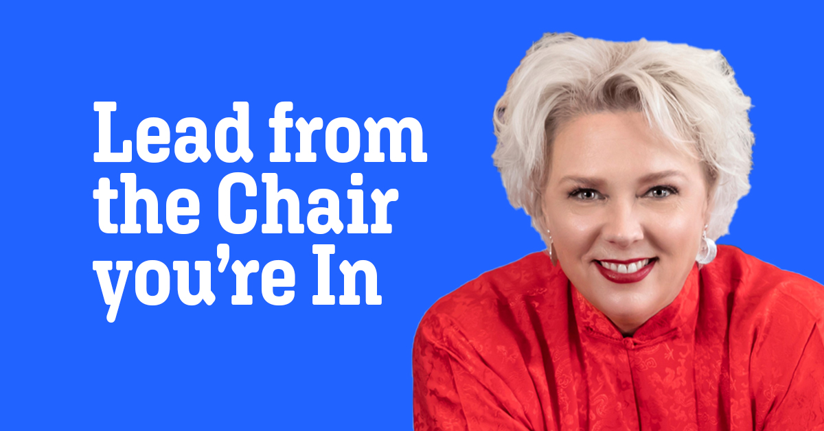 Quote: Lead from the Chair you're In